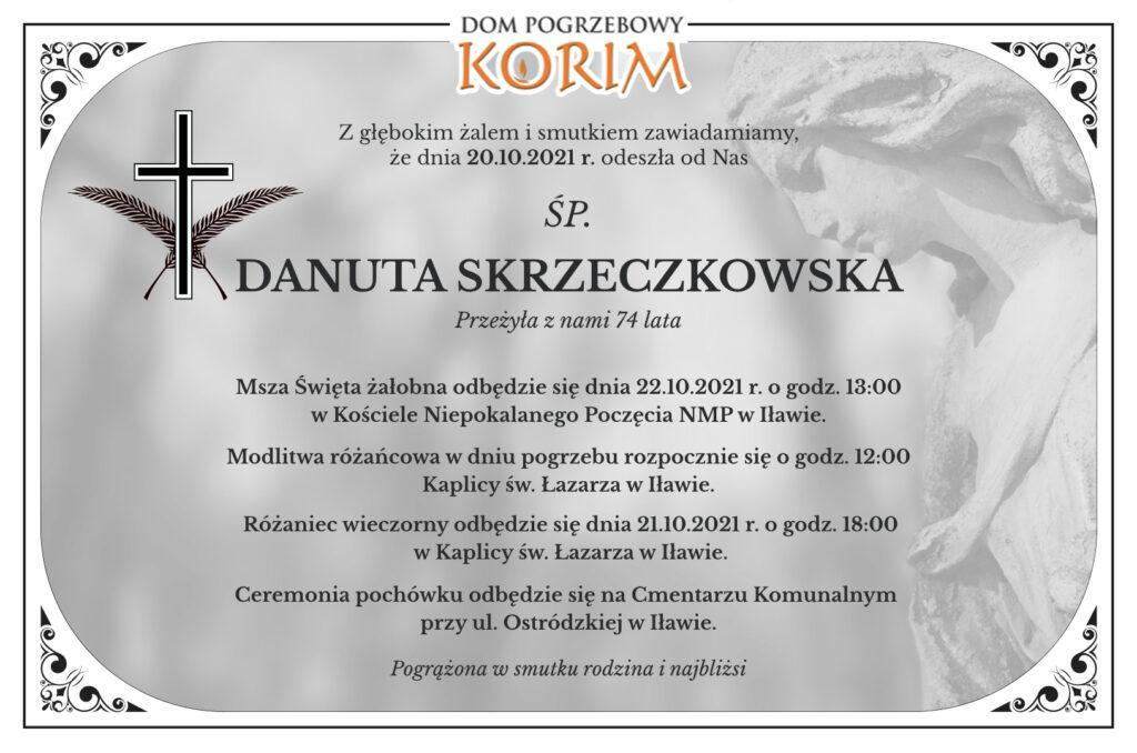 """Z żalem informujemy, że ostatnio odeszła od nas śp. Danuta Skrzeczkowska. Msza żałobna odbędzie się 22.10.2021 r. o godz. 13:00 w Kościele NMP w Iławie. Różaniec w dniu pogrzebu rozpocznie się o godz. 12:00. Ceremonia pochówku odbędzie się na cmentarzu komunalnym przy ul. Ostródzkiej w Iławie. Usługi pogrzebowe świadczy zakład pogrzebowy """"KORIM"""" z Iławy."""